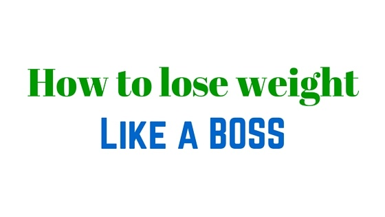 How to lose weight like a boss